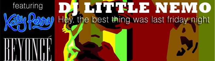 DJ Little Nemo : Hey, The Best Thing Was Last Friday Night (mashup)