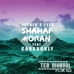 Shahaf Moran ft Carakukly – Father's Eyes (Ted Murvol Remix)